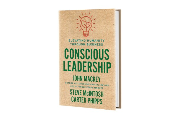"An image of the cover of the book ""Conscious Leadership,"" by Whole Foods Market CEO and co-founder, John Mackey."