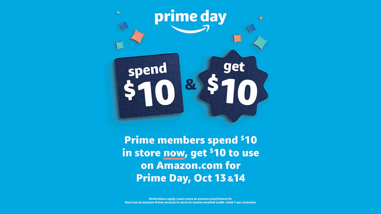 "A graphic illustration that says ""Prime Day, spend $10 & get $10. Prime members spend $10 in store now, get $10 to use on Amazon.com for Prime Day, Oct 13 & 14."