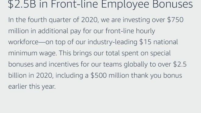 """Text graphic that says """"$2.5B in Front-line Employee Bonuses, We are investing over $750 million in additional pay for our front-line hourly workforce—in the fourth quarter of 2020—on top of our industry-leading $15 national minimum wage. This brings our total spent on special bonuses and incentives for our teams globally to over $2.5 billion in 2020, including a $500 million thank you bonus earlier this year."""""""