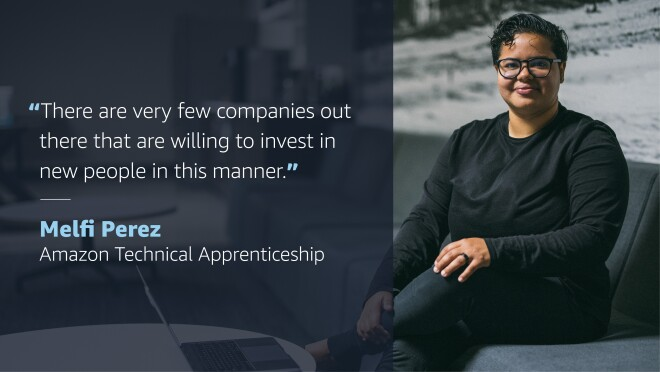 """A graphic with an image of a woman smiling for a photo on the right side of it. On the left side of it, a quote from her reads, """"There are very few companies out there that are willing to invest in new people in this manner."""" Quote attribution below reads """"Melfi Perez, Amazon Technical Apprenticeship"""""""