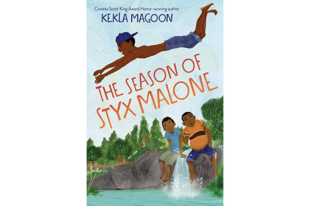 "Best books of the year for children, ""The Season of Styx Malone"" by Kekla Magoon. In the image, a boy wearing a backwards baseball cap and swim trunks dives into a body of water. Below him sit two boys, sitting on a large rock, looking up toward the first boy. Both boys wear a t-shirt and shorts. In the background are trees and the sky."