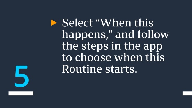 """Text saying """"Select 'When this happens,' and follow the steps in the app to choose when this Routine starts"""""""
