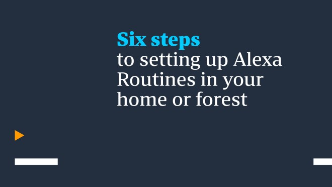 """Text saying """"Six steps to setting up Alexa routines in your home or forest."""""""