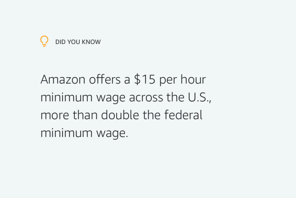 Did you know? Amazon offers a $15 per hour minimum wage across the U.S., more than double the federal minimum wage.
