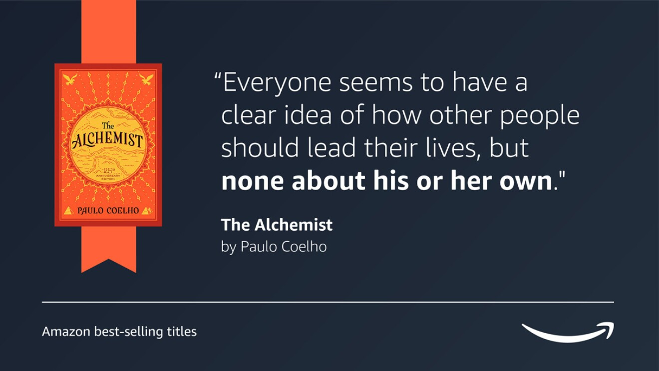 """A dark blue image with the book cover for The Alchemist on the left side of it. On the right side of the image is a quote from the book that reads """"Everyone seems to have a clear idea of how other people should lead their lives, but none about his or her own."""" On the bottom of the graphic there is a caption that reads """"Amazon's best-selling titles"""" and the Amazon logo is on the right bottom corner."""
