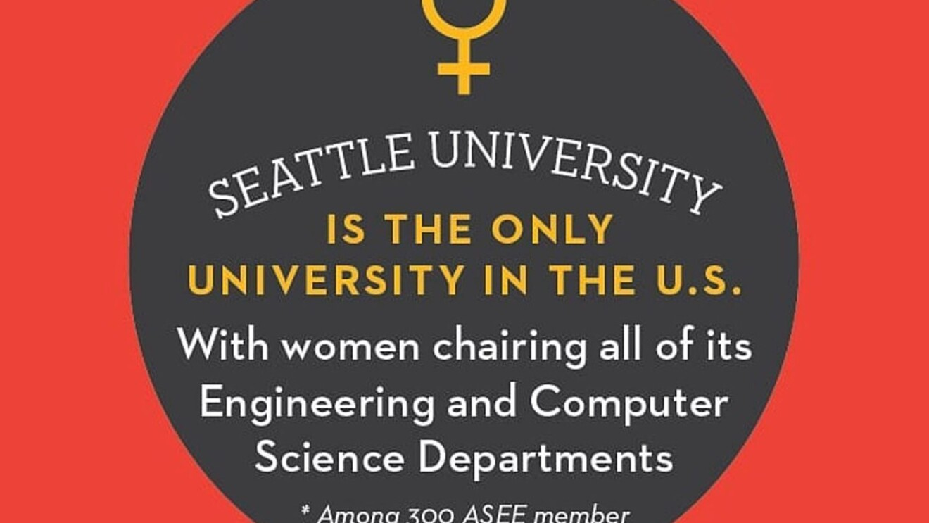 """A text graphic that states, """" Seattle University is the only university in the U.S. with women chairing all of its Engineering and Computer Science departments."""""""